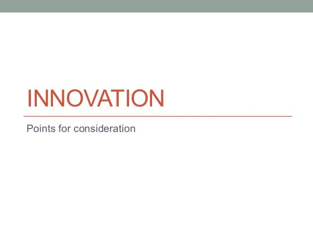 INNOVATION Points for consideration