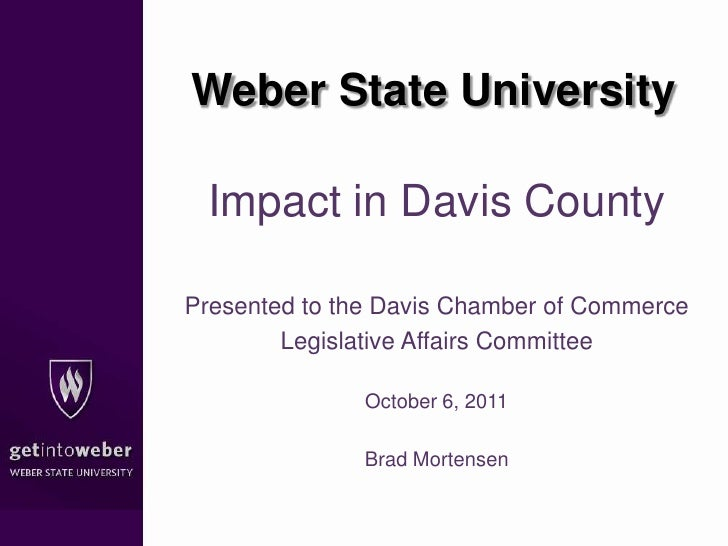 Weber State University<br />Impact in Davis County<br />Presented to the Davis Chamber of Commerce <br />Legislative Affai...