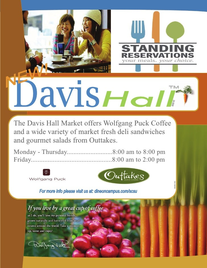 The Davis Hall Market offers Wolfgang Puck Coffeeand a wide variety of market fresh deli sandwichesand gourmet salads from...