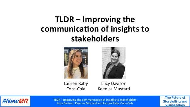 TLDR–Improvingthecommunica6onofinsightstostakeholders LucyDavison,KeenasMustardandLaurenRaby,Coca-Cola T...