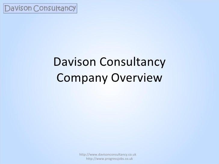 Davison Consultancy Company Overview http://www.davisonconsultancy.co.uk  http://www.progressjobs.co.uk
