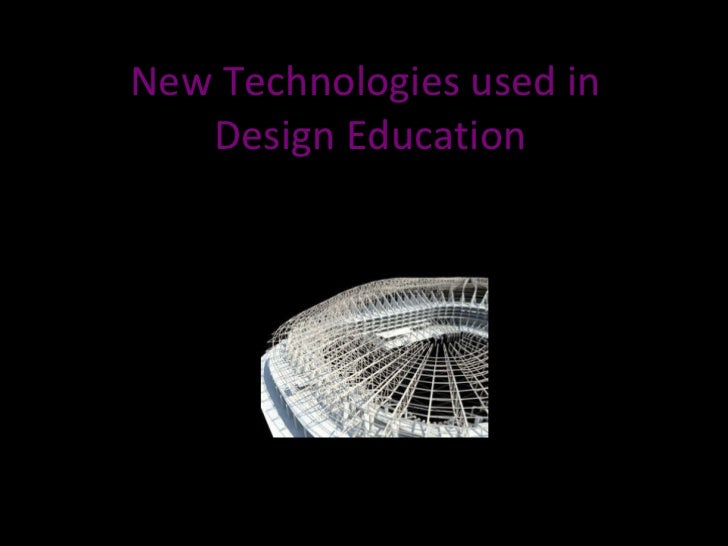 New Technologies used in  Design Education