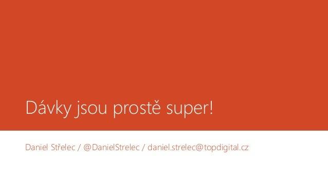 Dávky jsou prostě super! Daniel Střelec / @DanielStrelec / daniel.strelec@topdigital.cz