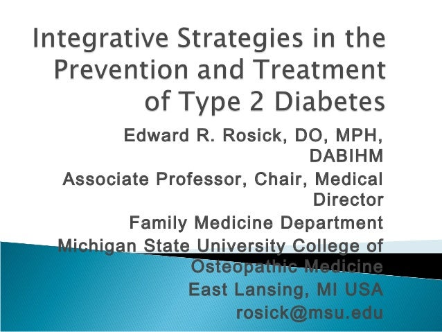 Edward R. Rosick, DO, MPH, DABIHM Associate Professor, Chair, Medical Director Family Medicine Department Michigan State U...