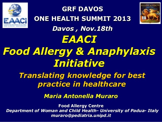 GRF DAVOS ONE HEALTH SUMMIT 2013 Davos , Nov.18th  EAACI Food Allergy & Anaphylaxis Initiative Translating knowledge for b...