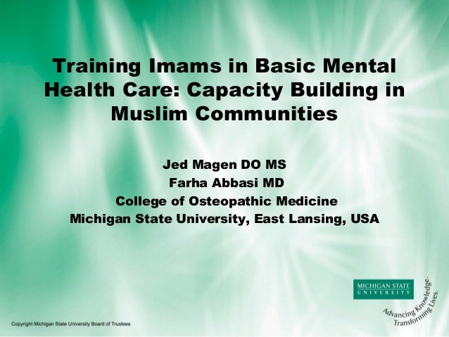 Training Imams in Basic Mental Health Care: Capacity Building in Muslim Communities Jed Magen DO MS Farha Abbasi MD Colleg...