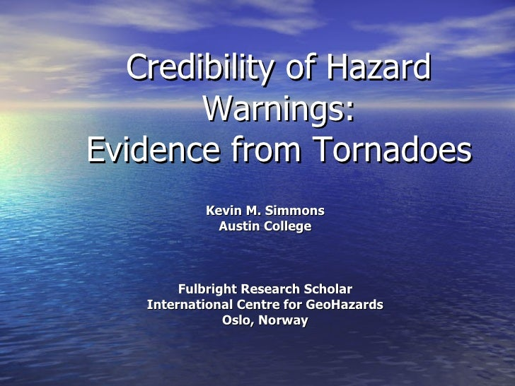 Credibility of Hazard Warnings: Evidence from Tornadoes Kevin M. Simmons Austin College Fulbright Research Scholar Interna...