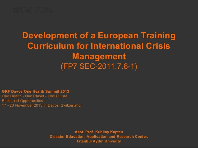 Development of a European Training Curriculum for International Crisis Management (FP7 SEC-2011.7.6-1)  GRF Davos One Heal...