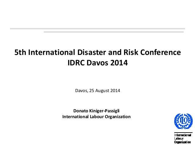 5th International Disaster and Risk Conference IDRC Davos 2014 Davos, 25 August 2014 1 Donato Kiniger-Passigli Internation...