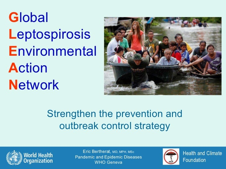 Health and Climate Foundation G lobal L eptospirosis E nvironmental A ction  N etwork Strengthen the prevention and outbre...