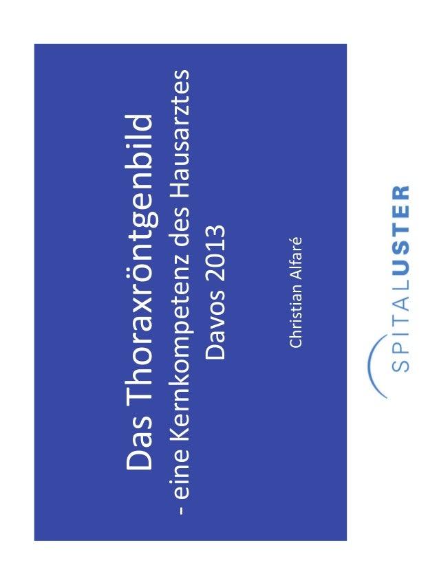 DasThoraxröntgenbild‐ eineKernkompetenzdesHausarztes             Davos2013             ChristianAlfaré