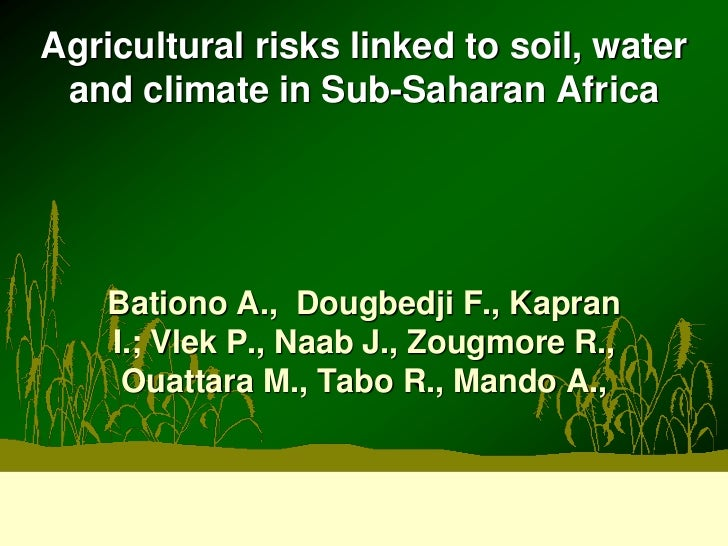 Agricultural risks linked to soil, water and climate in Sub-Saharan Africa    Bationo A., Dougbedji F., Kapran    I.; Vlek...