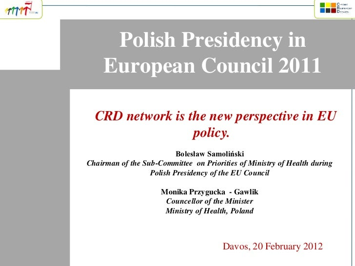 Polish Presidency in    European Council 2011  CRD network is the new perspective in EU                  policy.          ...