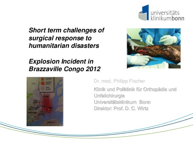 Short term challenges of surgical response to humanitarian disasters Explosion Incident in Brazzaville Congo 2012 Dr. med....