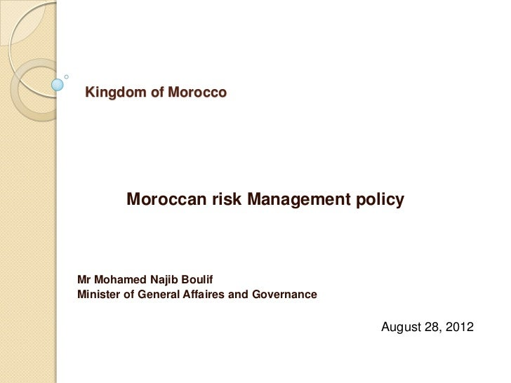 Kingdom of Morocco        Moroccan risk Management policyMr Mohamed Najib BoulifMinister of General Affaires and Governanc...