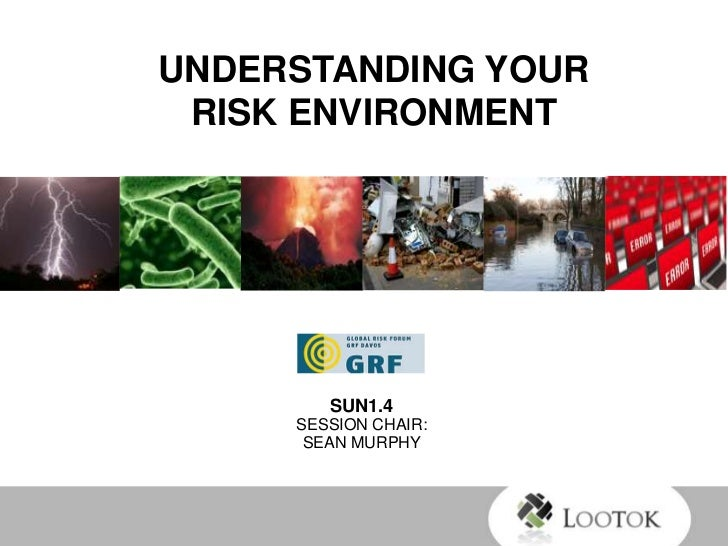 UNDERSTANDING YOUR RISK ENVIRONMENT        SUN1.4     SESSION CHAIR:      SEAN MURPHY