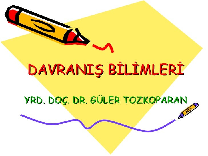 DAVRANIŞ BİLİMLERİ YRD. DOÇ. DR. GÜLER TOZKOPARAN