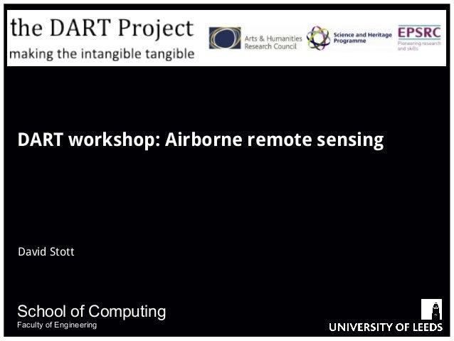 School of Computing Faculty of Engineering DART workshop: Airborne remote sensing David Stott
