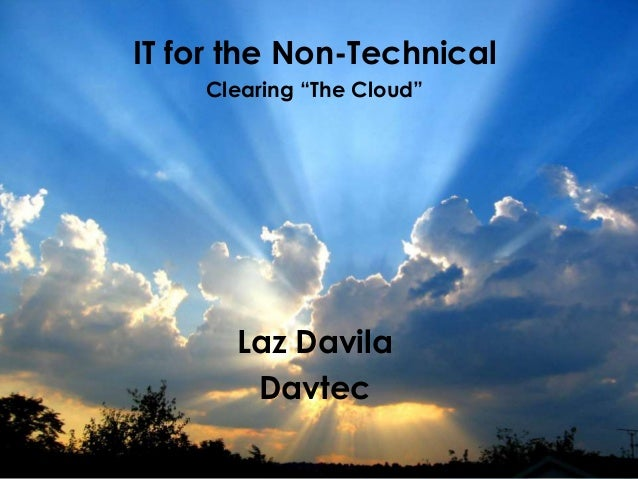 "IT for the Non-Technical Clearing ""The Cloud""  davtec exceptional technology solutions  Laz Davila Davtec"