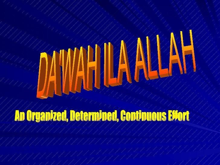 DA'WAH ILA ALLAH An Organized, Determined, Continuous Effort