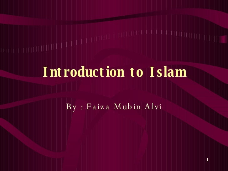Introduction to Islam By : Faiza Mubin Alvi