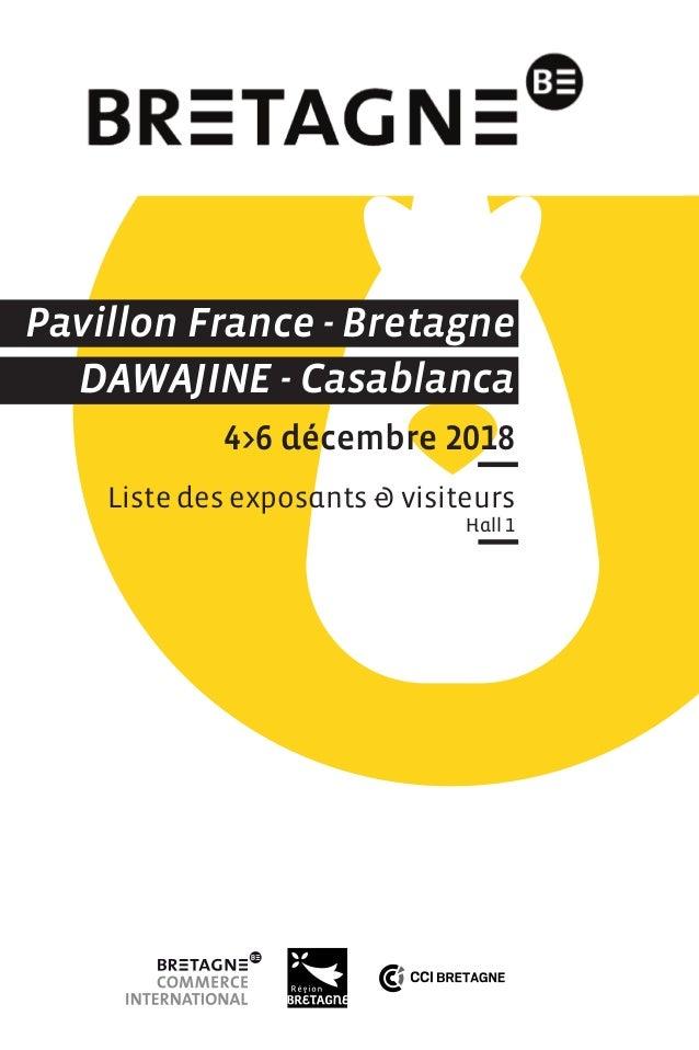 Pavillon France - Bretagne DAWAJINE - Casablanca 4>6 décembre 2018 Liste des exposants & visiteurs Hall 1