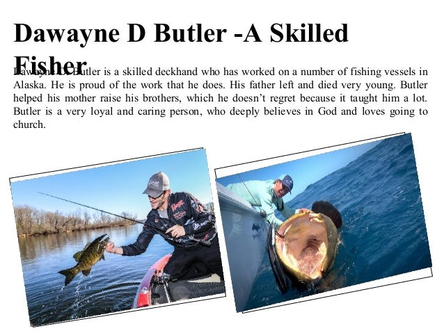 Dawayne D Butler -A Skilled FisherDawayne D. Butler is a skilled deckhand who has worked on a number of fishing vessels in...