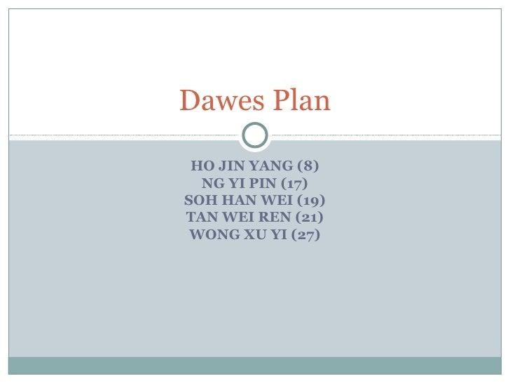 HO JIN YANG (8) NG YI PIN (17) SOH HAN WEI (19) TAN WEI REN (21) WONG XU YI (27) Dawes Plan