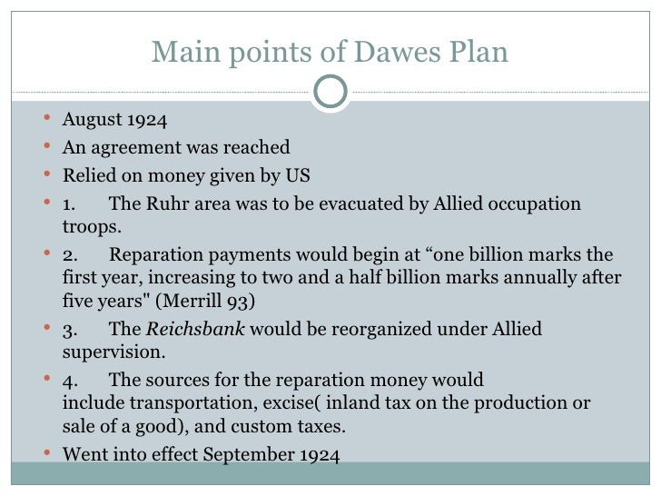 1924 the dawes plan The dawes plan 1924 set-off a chain of events which played a huge part in 20th century germany from the holocaust to the berlin wall let us tell you more.