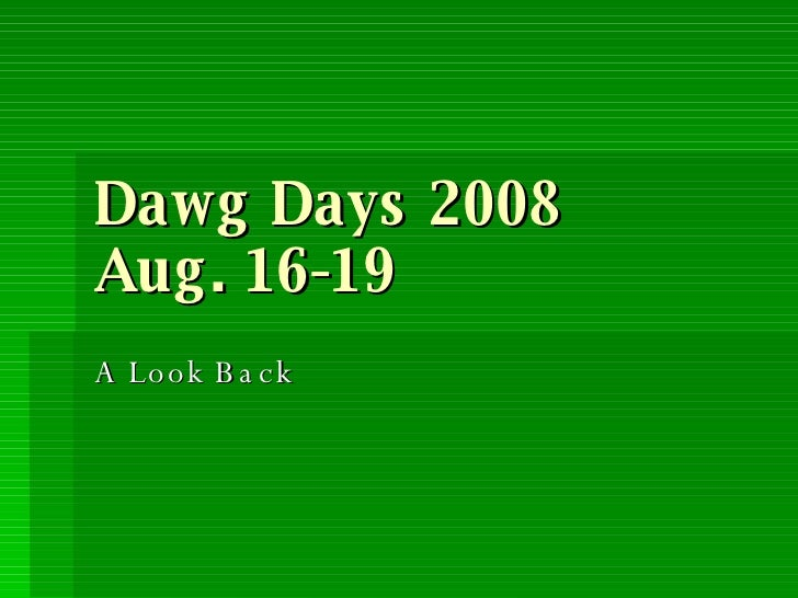 Dawg Days 2008 Aug. 16-19 A Look Back
