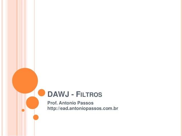 DAWJ - FILTROS Prof. Antonio Passos http://ead.antoniopassos.com.br