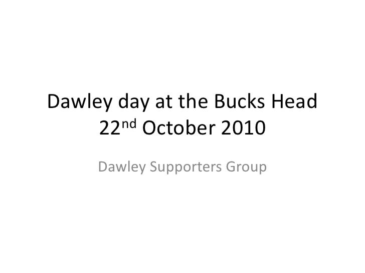 Dawley day at the Bucks Head     22nd October 2010     Dawley Supporters Group