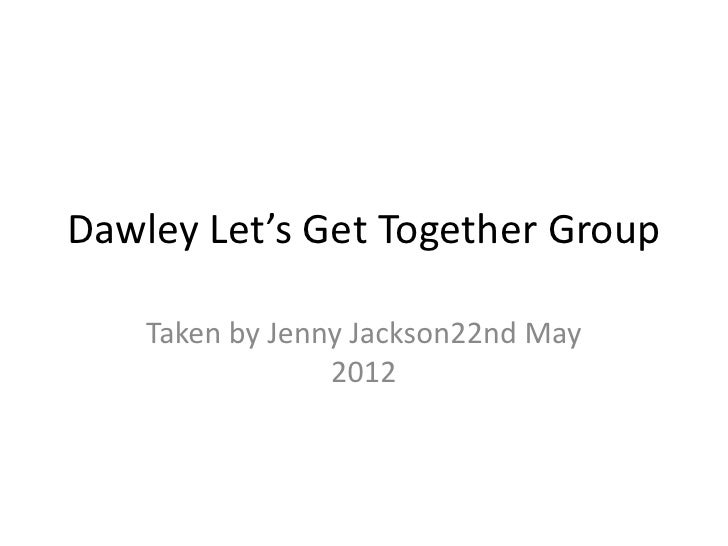 Dawley Let's Get Together Group    Taken by Jenny Jackson22nd May                 2012