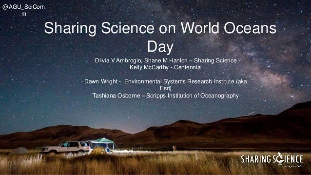 Sharing Science on World Oceans Day Olivia V Ambrogio, Shane M Hanlon – Sharing Science Kelly McCarthy - Centennial Dawn W...