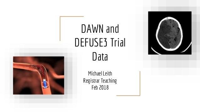 DAWN and DEFUSE3 Trial Data Michael Leith Registrar Teaching Feb 2018