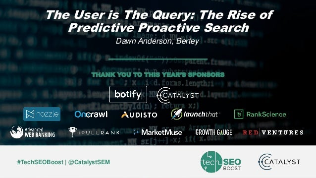 Dawn Anderson | @dawnieando | #TechSEOBoost #TechSEOBoost | @CatalystSEM THANK YOU TO THIS YEAR'S SPONSORS The User is The...