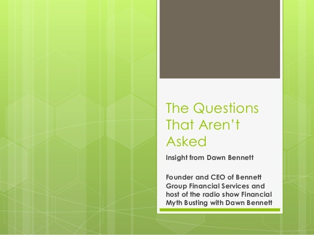 The Questions That Aren't Asked Insight from Dawn Bennett Founder and CEO of Bennett Group Financial Services and host of ...