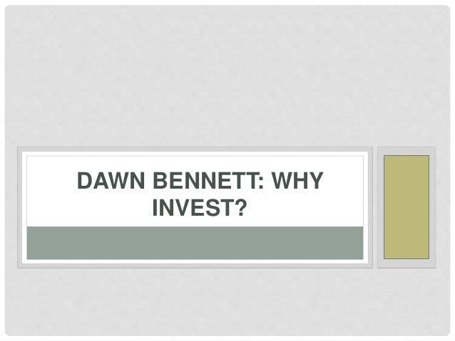 DAWN BENNETT: WHY INVEST?