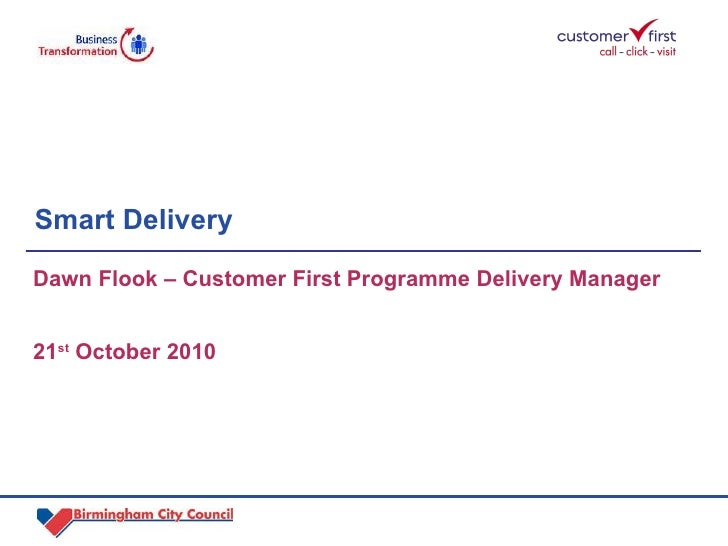 Smart Delivery  Dawn Flook – Customer First Programme Delivery Manager 21 st  October 2010