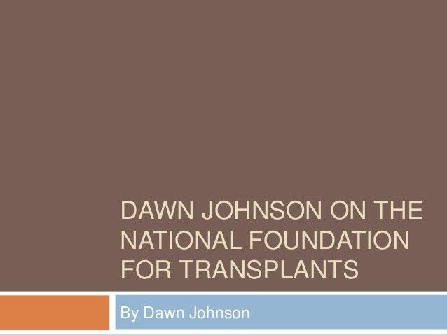 DAWN JOHNSON ON THE NATIONAL FOUNDATION FOR TRANSPLANTS By Dawn Johnson
