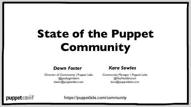 State of the Puppet  Community  Dawn Foster  Director of Community | Puppet Labs  @geekygirldawn  dawn@puppetlabs.com  Kar...