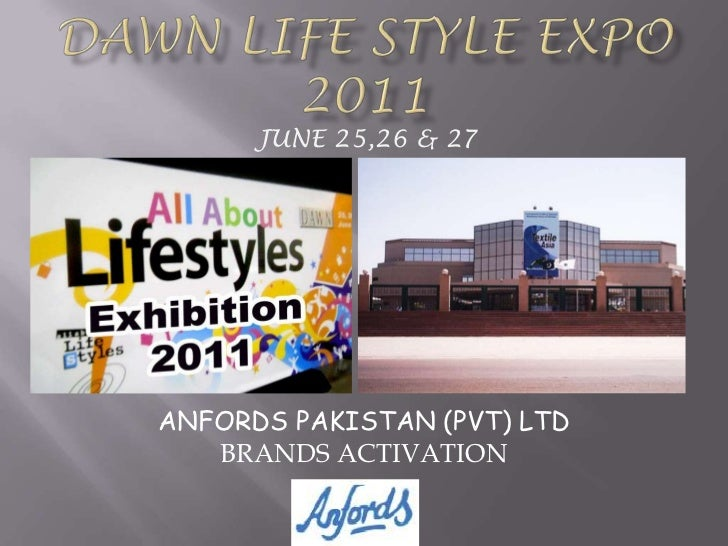DAWN LIFE STYLE EXPO 2011<br />JUNE 25,26 & 27 <br />ANFORDS PAKISTAN (PVT) LTD<br />BRANDS ACTIVATION<br />
