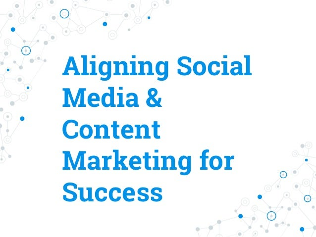 Aligning Social Media & Content Marketing for Success