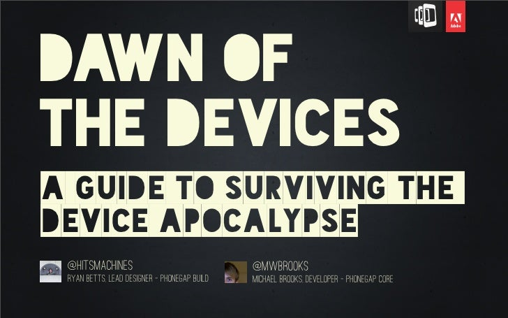 Dawn ofthe devicesa guide to surviving thedevice apocalypse @hitsmachines                                @mwbrooks Ryan Be...