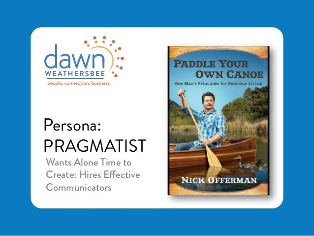 Persona: PRAGMATIST Wants Alone Time to Create: Hires Effective Communicators
