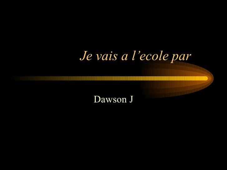 Je vais a l'ecole par  Dawson J