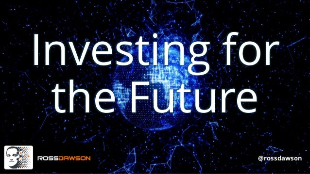 Investing for the Future @rossdawson