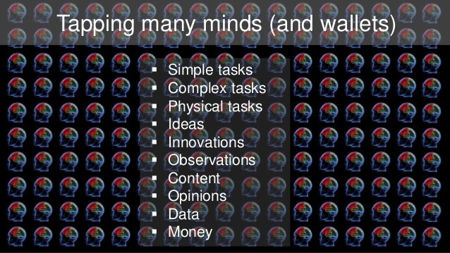 Tapping many minds (and wallets)   Simple tasks   Complex tasks   Physical tasks   Ideas   Innovations   Observation...