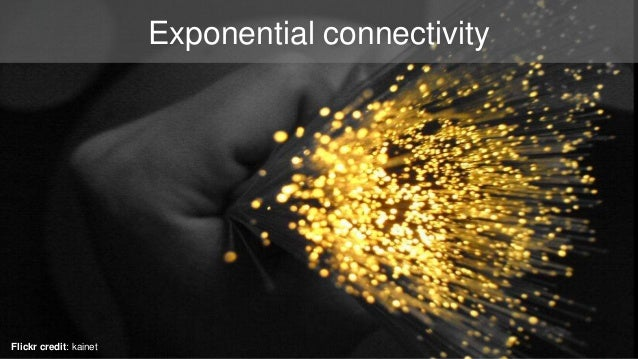 Exponential connectivity  Flickr credit: kainet
