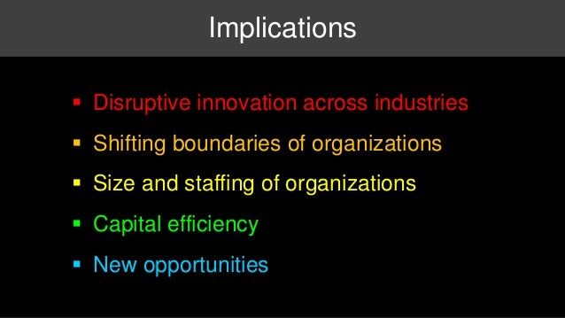 Implications   Disruptive innovation across industries   Shifting boundaries of organizations   Size and staffing of or...